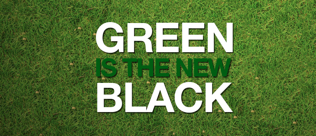 What is the meaning of Green is the new black?
